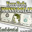 Yours Truly, Johnny Dollar: Confidential Radio/TV Program by Jack Johnstone Narrated by Bob Bailey