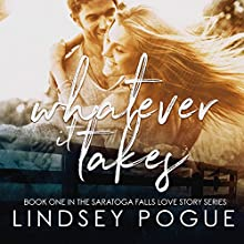 Whatever It Takes: A Saratoga Falls Love Story, Book 1 Audiobook by Lindsey Pogue Narrated by James Cavenaugh, Lauren Sweet