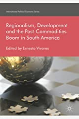 Regionalism, Development and the Post-Commodities Boom in South America (International Political Economy Series) Kindle Edition