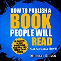 How to Publish a Book That Doesn't Suck and Will Actually Sell: 10 Secrets to Self Publishing Your Way to a Damn Good Living Audiobook by Michael Rogan Narrated by Gregory Zarcone