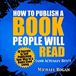 How to Publish a Book That Doesn't Suck and Will Actually Sell : 10 Secrets to Self Publishing Your Way to a Damn Good Living | Michael Rogan