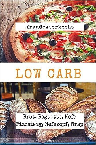 Low Carb Die Besten Rezepte Für Brot Baguette Hefe Pizzateig