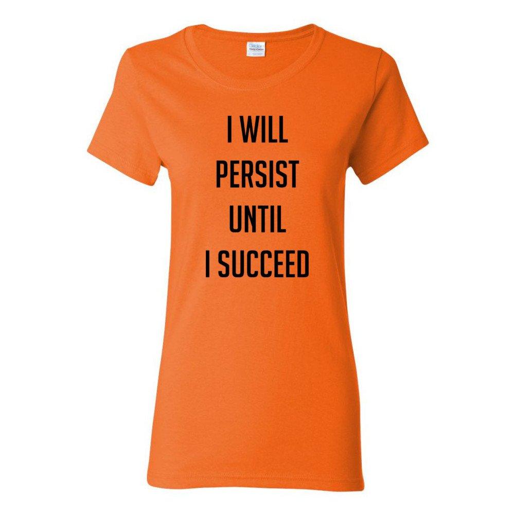 Cheapasstees I Will Persist Until I Succeed T Shirts 6784