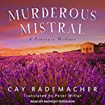 Murderous Mistral: Provence Mystery, Book 1   Cay Rademacher