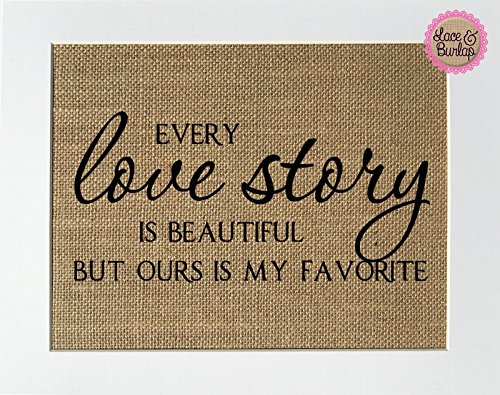 8x10 Every Love Story Is Beautiful But Ours Is My Favorite / Burlap Print Sign UNFRAMED / Rustic Country Shabby Chic Anniversary Wedding Party Home Decor Gift