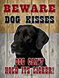 Black Lab - Beware Dog Kisses... - New 9X12 Realistic Pet Image Aluminum Metal Outdoor Dog Pet Sign. Will Not Rust!