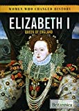 Elizabeth I: Queen of England (Women Who Changed History)