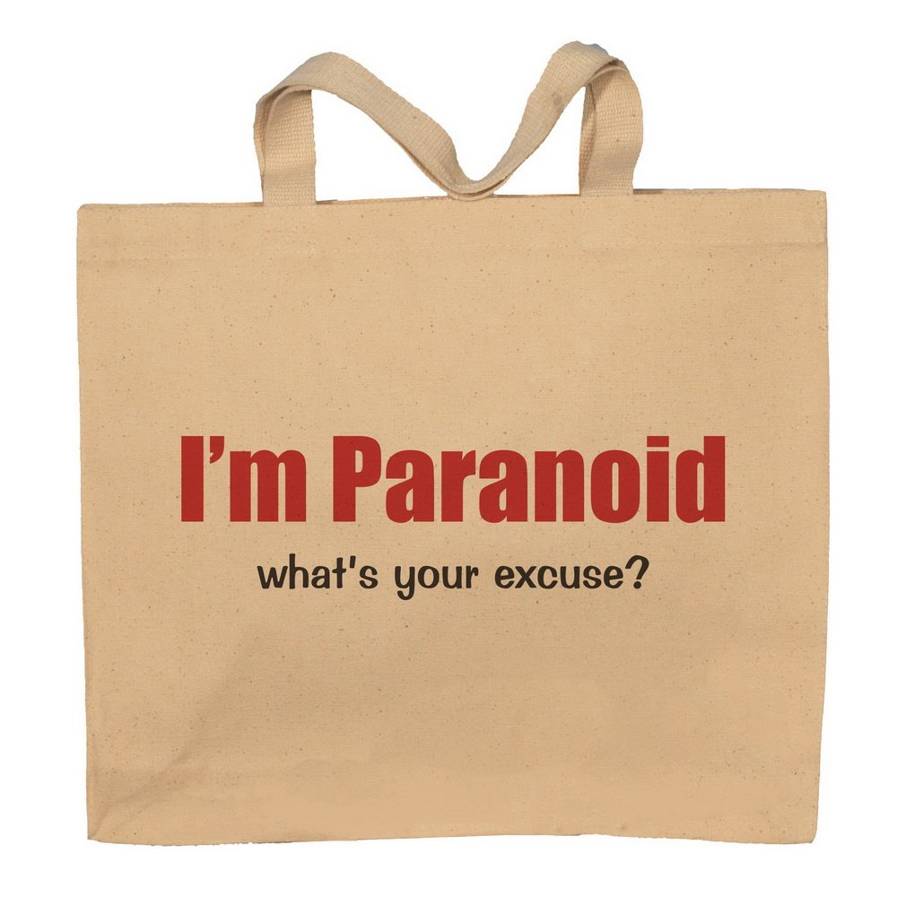 I'm Paranoid What's Your Excuse? Totebag Bag