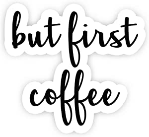 "But First Coffee - Inspirational Quote Stickers - 2.5"" Vinyl Decal - Laptop, Decor, Window Vinyl Decal Sticker"