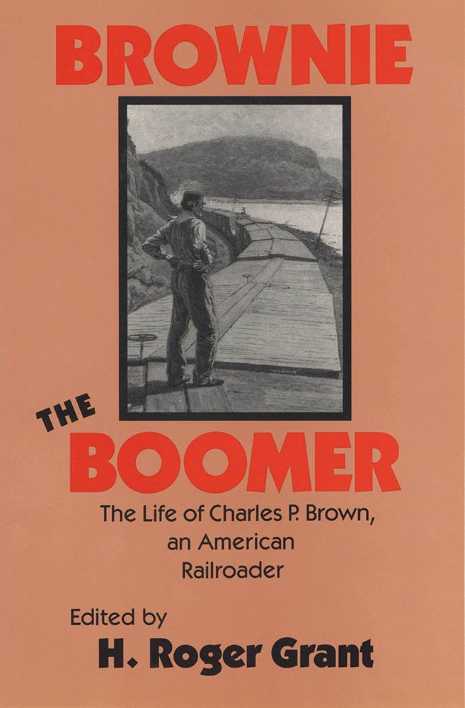 Brownie the Boomer: The Life of Charles P. Brown, an American Railroader (Railroads in America)