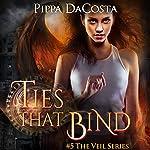Ties That Bind: The Veil Series Book 5 | Pippa DaCosta