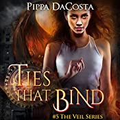 Ties That Bind: The Veil Series Book 5 | Pippa DaCosta