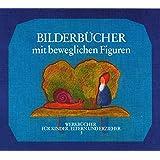 Bilderbücher mit beweglichen Figuren: Anregungen und Anleitungen zum Selbermachen (Werkbücher für Kinder, Eltern und Erzieher)