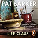 Life Class Audiobook by Pat Barker Narrated by Finlay Robertson, Juliet Prague, Eve Webster, Kieran Bew