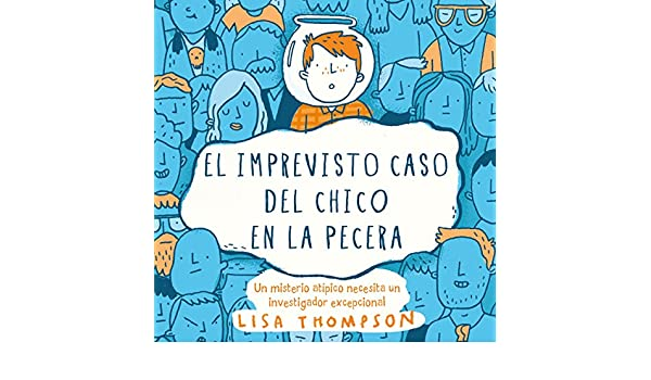 Amazon.com: El imprevisto caso del chico en la pecera (Audible Audio Edition): Lisa Thompson, Isabel Murillo Fort - traductor, Laura Romero, ...
