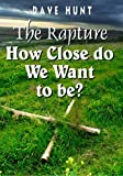 The Rapture - How Close Do We Want To Be? by Dave Hunt