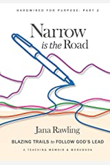 Narrow is the Road: Blazing Trails to Follow God's Lead (Hardwired for Purpose) Paperback