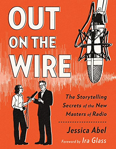 Out on the Wire: The Storytelling Secrets of the New Masters of Radio por Jessica Abel