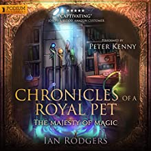 Chronicles of a Royal Pet: The Majesty of Magic: Royal Ooze Chronicles, Book 2 Audiobook by Ian Rodgers Narrated by Peter Kenny