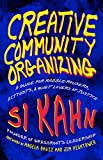 Creative Community Organizing: A Guide for Rabble-Rousers, Activists, and Quiet Lovers of Justice