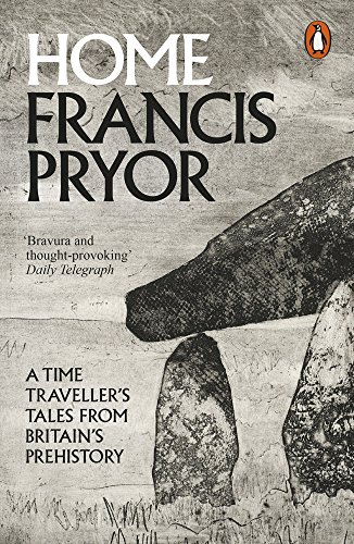 Home: A Time Traveller's Tales from Britain's Prehistory [Francis Pryor] (Tapa Blanda)