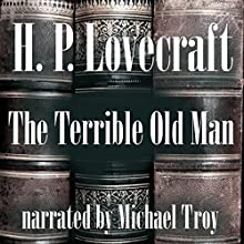 The Terrible Old Man Audiobook by H. P. Lovecraft Narrated by Michael Troy