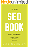 The Only SEO Book You'll Ever Need: The Most Concise Guide To SEO In 2018