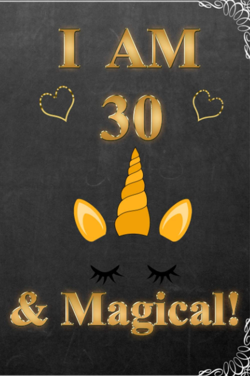 I am 30 & Magical!: A Unicorn Journal Notebook perfect for writing and drawing / amazing 30 Year Old Birthday Gift !