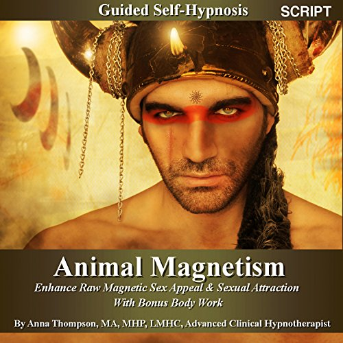 Animal Magnetism Guided Self-Hypnosis: Enhance Raw Magnetic Sex Appeal & Sexual Attraction With Bonus Body Work - By Anna - Appeal Sex Hot