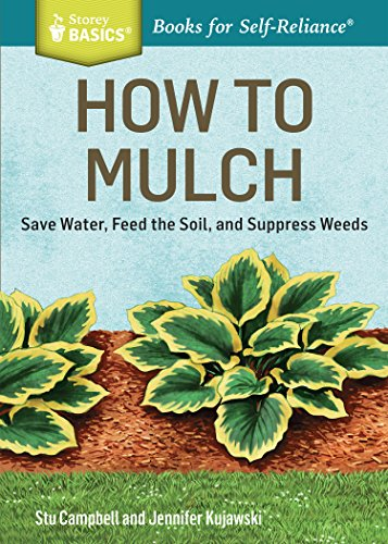How To Water Weed - How to Mulch: Save Water, Feed the Soil, and Suppress Weeds. A Storey BASICS®Title