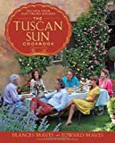 The Tuscan Sun Cookbook, Frances Mayes and Edward Mayes, 0307885283