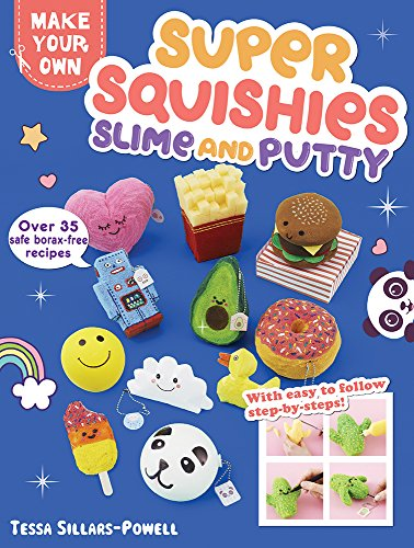 Super Squishies, Slime, and Putty: Over 35 Safe, Borax-Free Recipes (Make Your Own) -