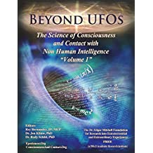 Beyond UFOs:  The Science of Consciousness & Contact with Non Human Intelligence