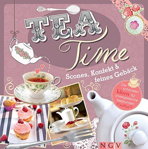 Teatime - Scones, Konfekt & feines Gebäck: Die schönsten Ideen für unvergessliche Teestunden (German Edition) -