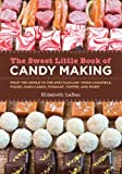 The Sweet Little Book of Candy Making [mini book]: From the Simple to the Spectactular - Make Caramels, Fudge, Hard Candy, Fondant, Toffee, and More!