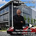 The Answer Is Yes: Now What Is the Question? Audiobook by Neville Wright Narrated by Jay Britton