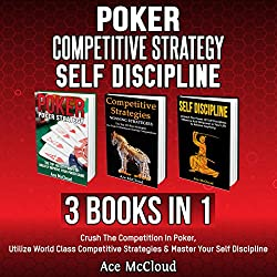 Poker: Competitive Strategy: Self Discipline: 3 Books in 1