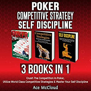Poker: Competitive Strategy: Self Discipline: 3 Books in 1 Audiobook