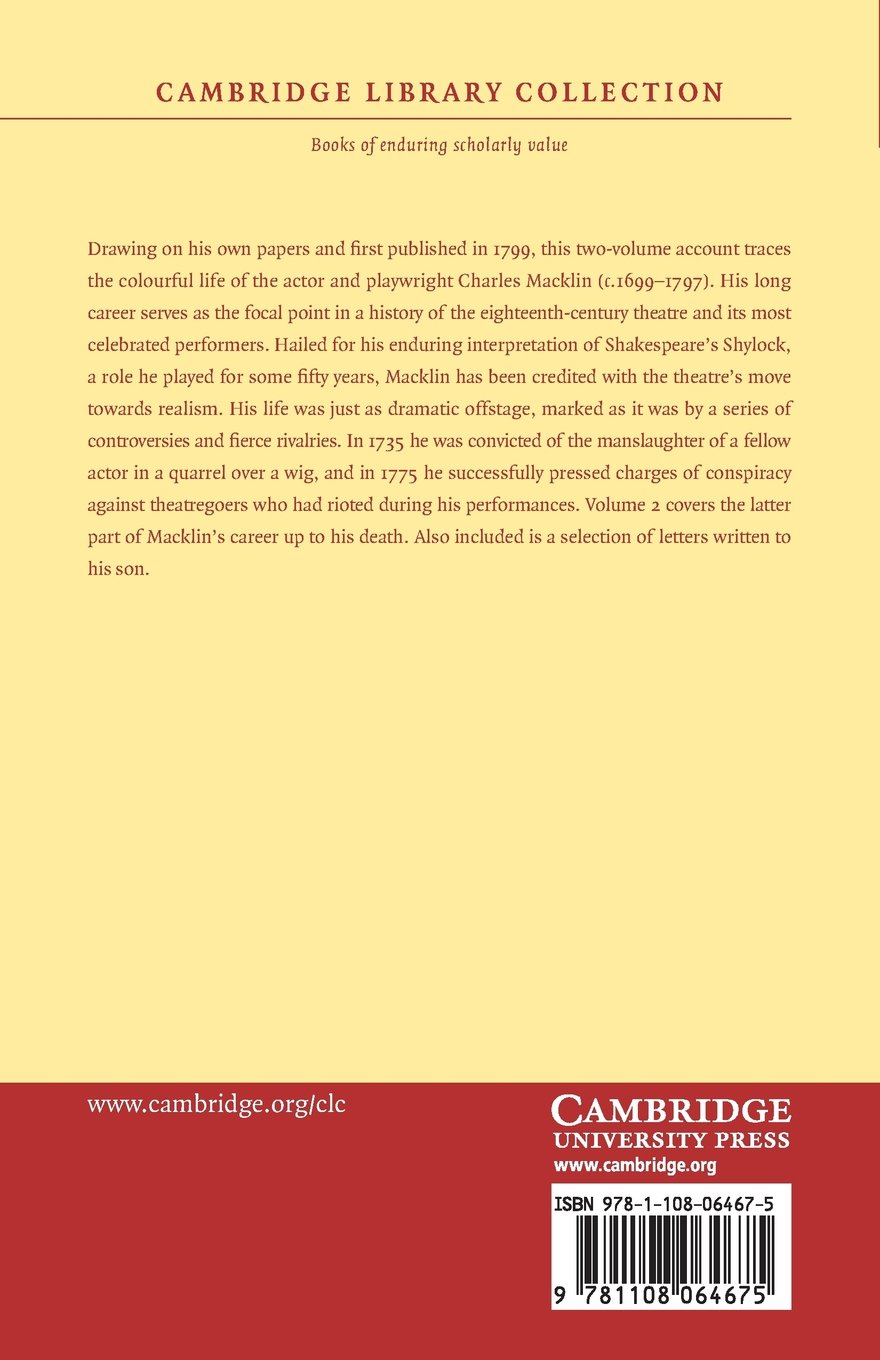 Memoirs of the Life of Charles Macklin, Esq.: Volume 2: Principally Compiled from his Own Papers and Memorandums (Cambridge Library Collection - Literary Studies) by Cambridge University Press