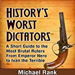 History's Worst Dictators: A Short Guide to the Most Brutal Rulers, From Emperor Nero to Ivan the Terrible | Michael Rank
