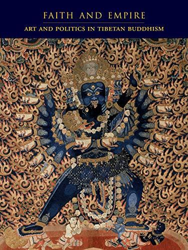 (Faith and Empire: Art and Politics in Tibetan Buddhism)