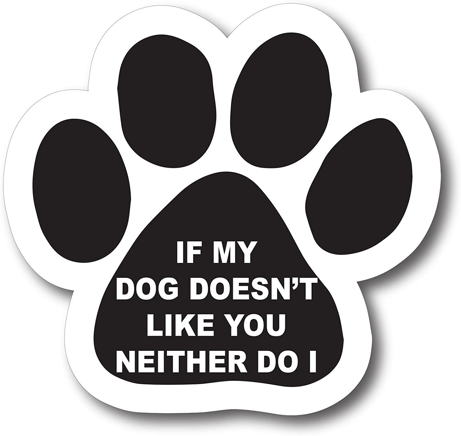 Magnet Me Up If My Dog Doesn't Like You Neither Do I Pawprint Car Magnet Paw Print Auto Truck Decal Magnet