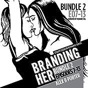 Branding Her: Episodes 7-13 : Lesbian Romance Series, Bundle 2 | Alex B. Porter
