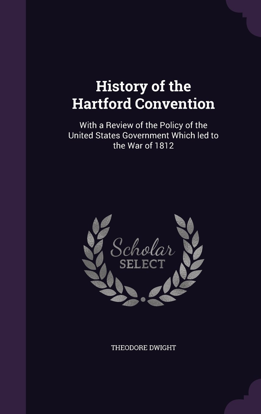 History of the Hartford Convention: With a Review of the Policy of the United States Government Which Led to the War of 1812 pdf epub