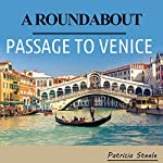A Roundabout Passage to Venice: A Mother/Daughter Escapade in Europe | Patricia A Steele