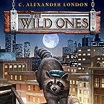 The Wild Ones: The Wild Ones, Book 1 | C. Alexander London