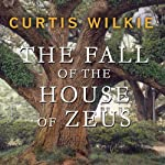 The Fall of the House of Zeus: The Rise and Ruin of America's Most Powerful Trial Lawyer | Curtis Wilkie