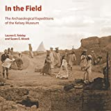 img - for In the Field: The Archaeological Expeditions of the Kelsey Museum (Kelsey Museum Publication) book / textbook / text book