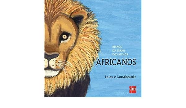Bichos da Terra dos Bichos: Africanos: Lalau^Laurabeatriz: 9788541815123: Amazon.com: Books