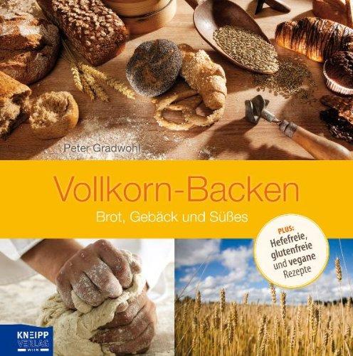 Vollkorn-Backen: Brot, Gebäck und Süßes